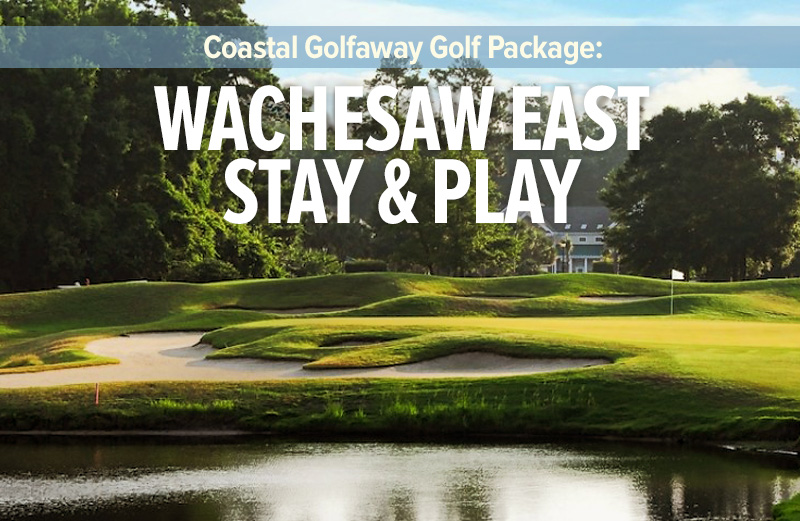 Wachesaw Plantation East Stay and Play Golf Package from Coastal Golfaway
